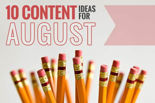 10 blog content ideas for august
